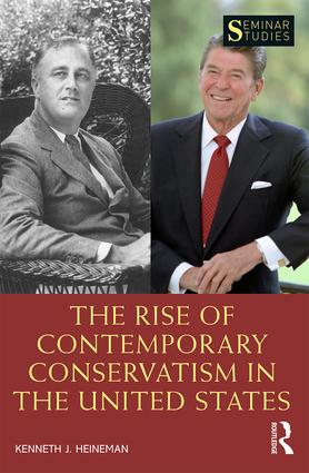 The Rise of Contemporary Conservatism in the United States: 1st Edition (Paperback) book cover