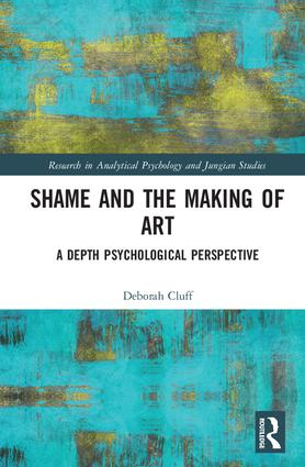 Shame and the Making of Art: A Depth Psychological Perspective book cover