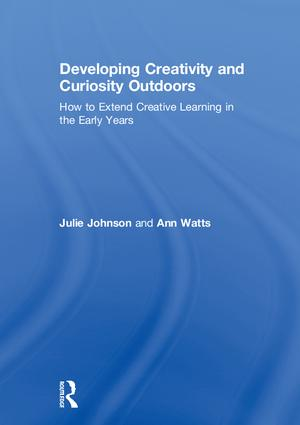 Developing Creativity and Curiosity Outdoors: How to Extend Creative Learning in the Early Years book cover