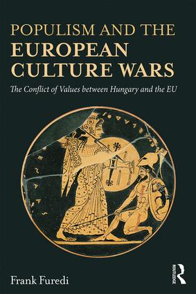 Populism and the European Culture Wars: The Conflict of Values between Hungary and the EU, 1st Edition (Paperback) book cover