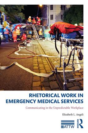 Rhetorical Work in Emergency Medical Services: Communicating in the Unpredictable Workplace book cover