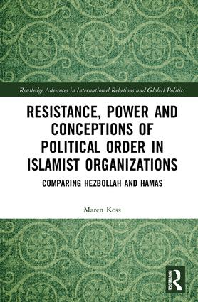 Resistance, Power and Conceptions of Political Order in Islamist Organizations: Comparing Hezbollah and Hamas, 1st Edition (Hardback) book cover