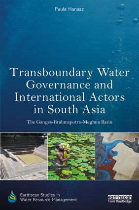 Transboundary Water Governance and International Actors in South Asia: The Ganges-Brahmaputra-Meghna Basin book cover