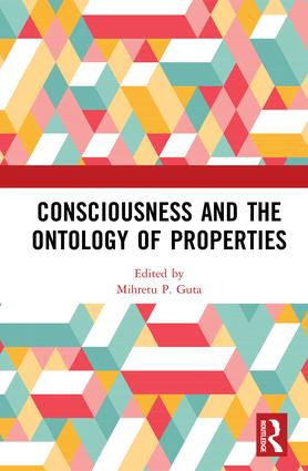 Consciousness and the Ontology of Properties: 1st Edition (Hardback) book cover