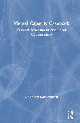 Mental Capacity Casebook: Clinical Assessment and Legal Commentary book cover