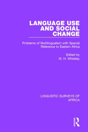 Language Use and Social Change: Problems of Multilingualism with Special Reference to Eastern Africa book cover