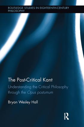 The Post-Critical Kant: Understanding the Critical Philosophy through the Opus Postumum book cover
