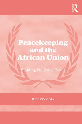 Peacekeeping and the African Union: Building Negative Peace book cover