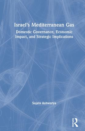 Israel's Mediterranean Gas: Domestic Governance, Economic Impact, and Strategic Implications book cover