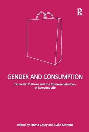 Gender and Consumption: Domestic Cultures and the Commercialisation of Everyday Life book cover
