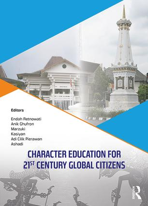 Character Education for 21st Century Global Citizens: Proceedings of the 2nd International Conference on Teacher Education and Professional Development (INCOTEPD 2017), October 21-22, 2017, Yogyakarta, Indonesia, 1st Edition (Hardback) book cover