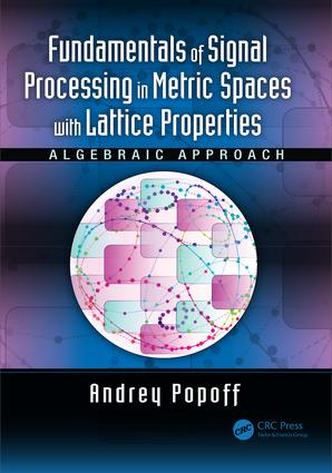 Fundamentals of Signal Processing in Metric Spaces with Lattice Properties: Algebraic Approach, 1st Edition (Hardback) book cover