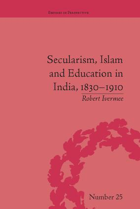Secularism, Islam and Education in India, 1830–1910: 1st Edition (Paperback) book cover