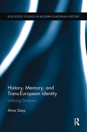 History, Memory, and Trans-European Identity: Unifying Divisions, 1st Edition (Paperback) book cover