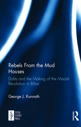 Rebels From the Mud Houses: Dalits and the Making of the Maoist Revolution in Bihar, 1st Edition (Hardback) book cover