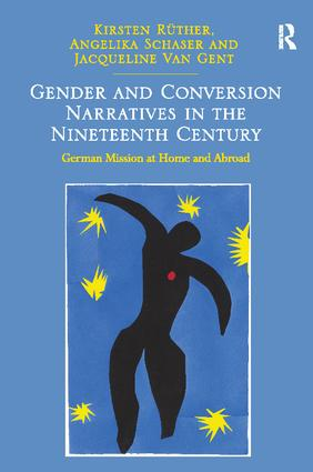 Gender and Conversion Narratives in the Nineteenth Century: German Mission at Home and Abroad, 1st Edition (Paperback) book cover