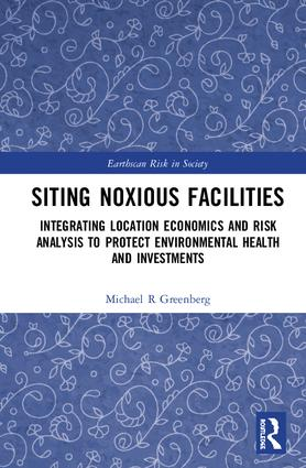 Siting Noxious Facilities: Integrating Location Economics and Risk Analysis to Protect Environmental Health and Investments book cover