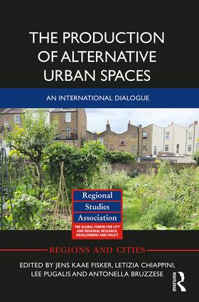 The Production of Alternative Urban Spaces: An International Dialogue, 1st Edition (Hardback) book cover