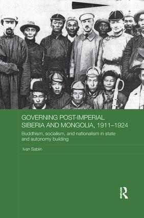Governing Post-Imperial Siberia and Mongolia, 1911–1924: Buddhism, Socialism and Nationalism in State and Autonomy Building, 1st Edition (Paperback) book cover
