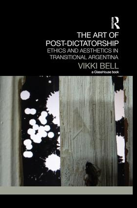 The Art of Post-Dictatorship: Ethics and Aesthetics in Transitional Argentina book cover