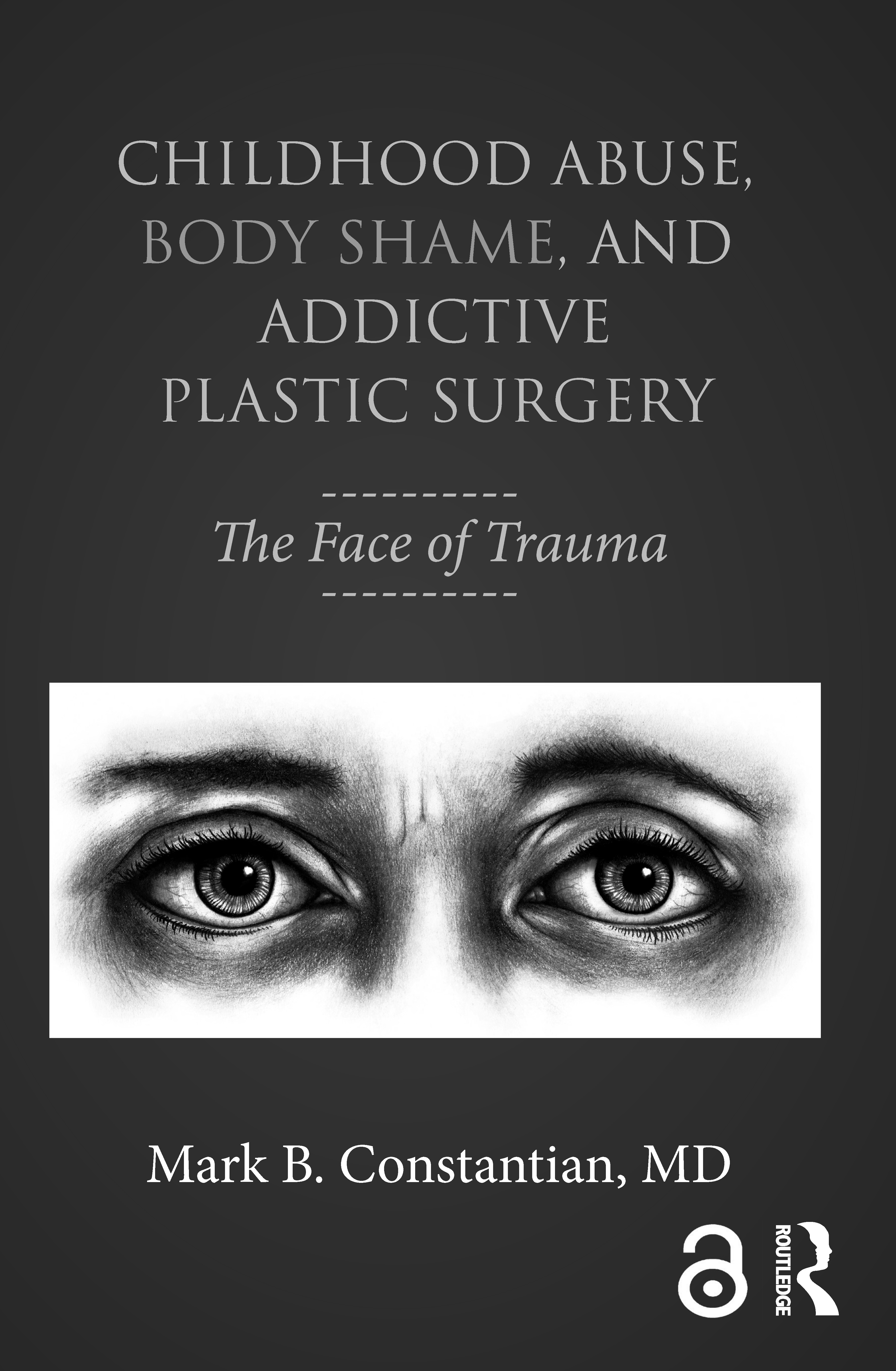 Childhood Abuse, Body Shame, and Addictive Plastic Surgery: The Face of Trauma book cover