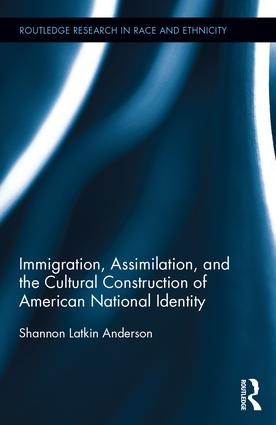 Immigration, Assimilation, and the Cultural Construction of American National Identity (Hardback) book cover
