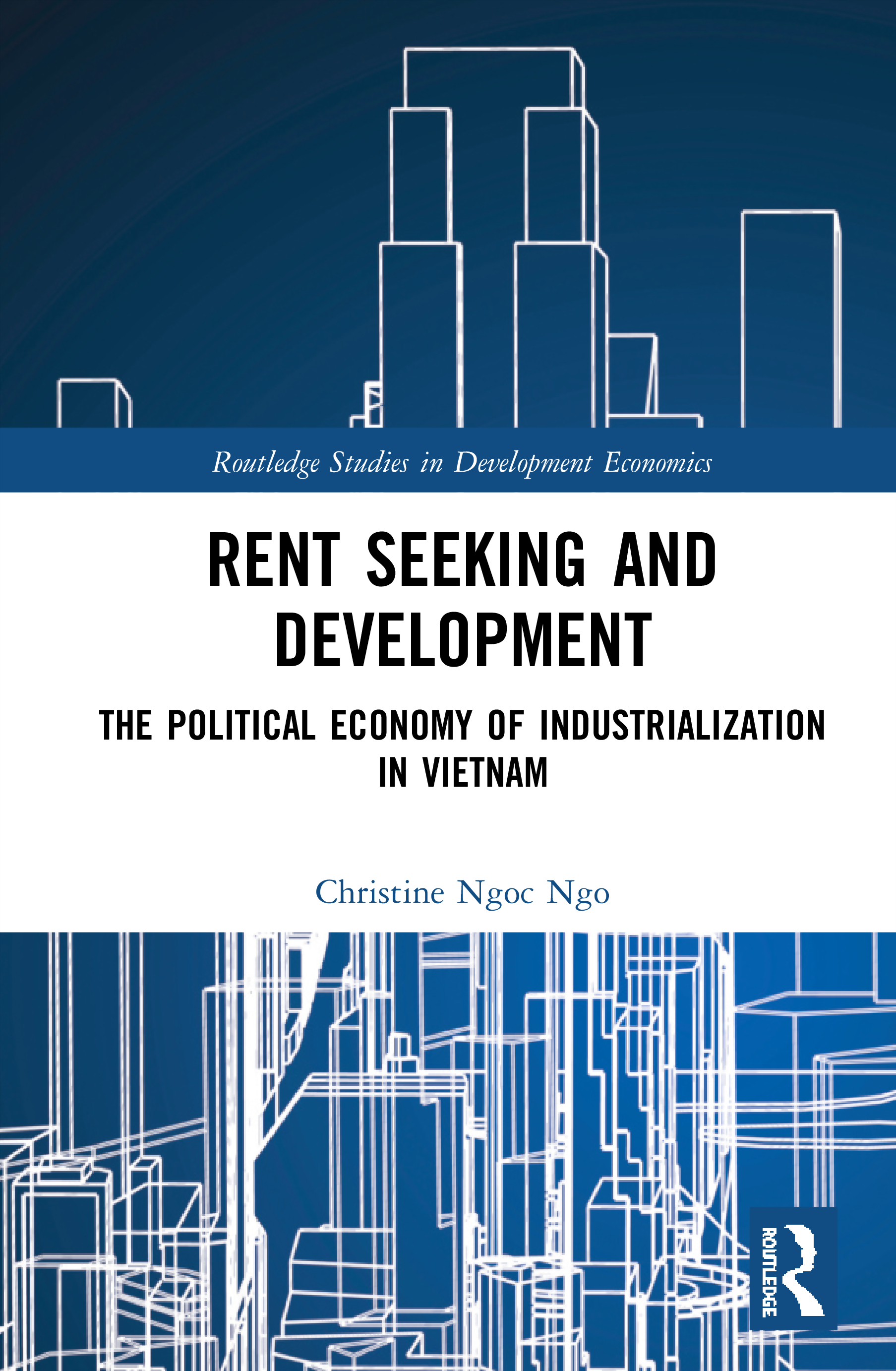 Rent Seeking and Development: The Political Economy of Industrialization in Vietnam., 1st Edition (Hardback) book cover