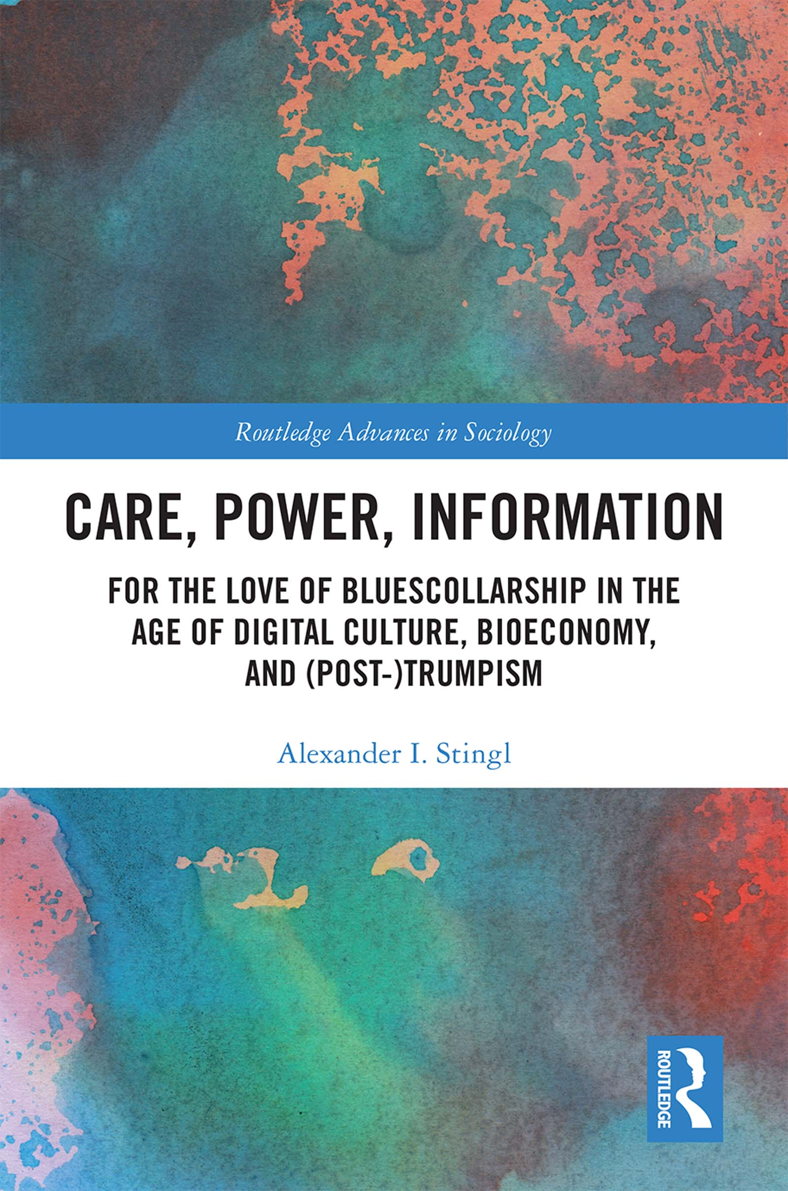 Care, Power,Information: For the Love of BluesCollarship in the Age of Digital Culture, Bioeconomy, and (Post-)Trumpism, 1st Edition (Hardback) book cover