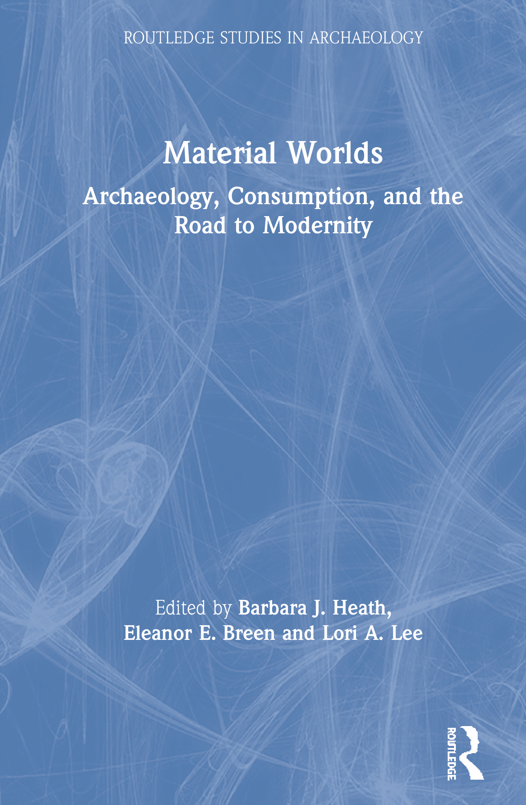 Material Worlds: Archaeology, Consumption, and the Road to Modernity book cover