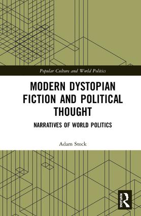Modern Dystopian Fiction and Political Thought: Narratives of World Politics book cover