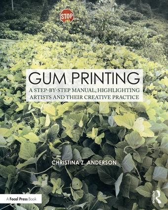 Gum Printing: A Step-by-Step Manual, Highlighting Artists and Their Creative Practice (Paperback) book cover
