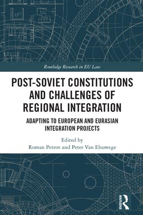 Post-Soviet Constitutions and Challenges of Regional Integration: Adapting to European and Eurasian integration projects, 1st Edition (Hardback) book cover