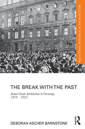 The Break with the Past: Avant-Garde Architecture in Germany, 1910 – 1925 book cover
