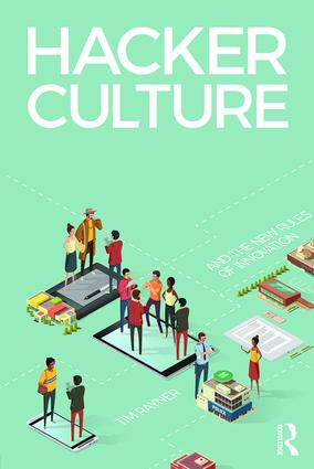 Hacker Culture and the New Rules of Innovation: 1st Edition (Paperback) book cover