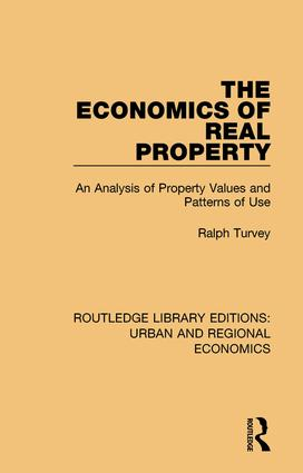The Economics of Real Property: An Analysis of Property Values and Patterns of Use book cover
