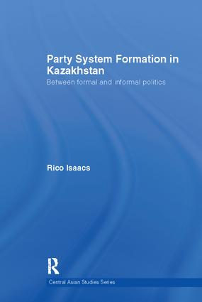 Party System Formation in Kazakhstan: Between Formal and Informal Politics, 1st Edition (Paperback) book cover