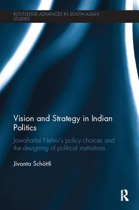 Vision and Strategy in Indian Politics: Jawaharlal Nehru's Policy Choices and the Designing of Political Institutions book cover