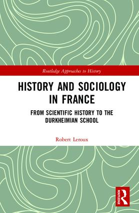 History and Sociology in France: From Scientific History to the Durkheimian School book cover