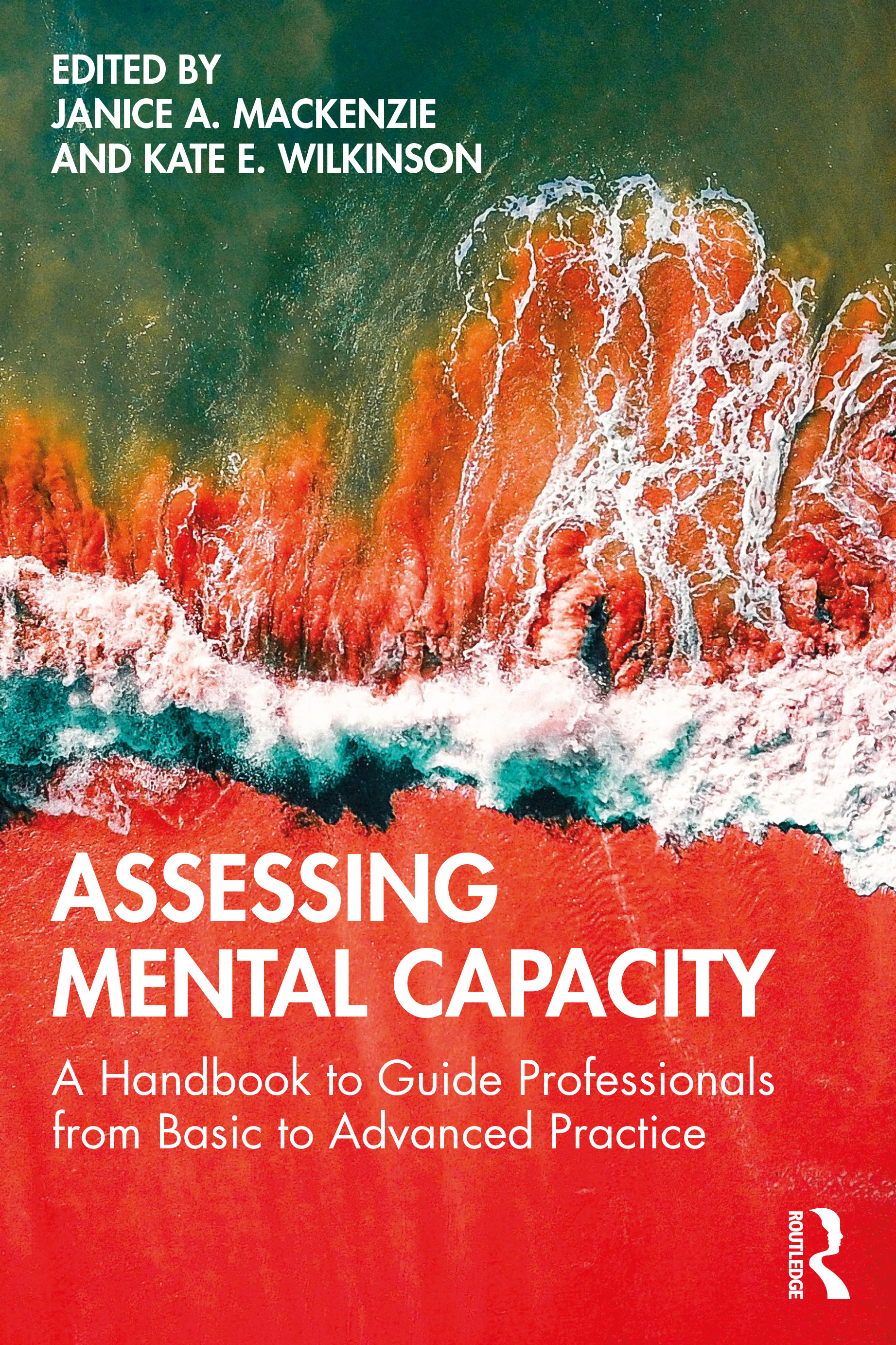 Assessing Mental Capacity: A Handbook to Guide Professionals from Basic to Advanced Practice, 1st Edition (Paperback) book cover