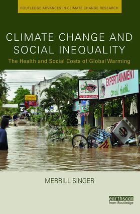 Climate Change and Social Inequality: The Health and Social Costs of Global Warming, 1st Edition (Paperback) book cover