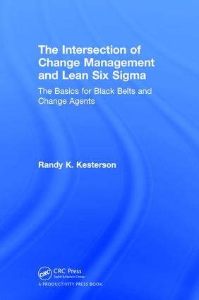 The Intersection of Change Management and Lean Six Sigma: The Basics for Black Belts and Change Agents, 1st Edition (Hardback) book cover