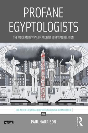 Profane Egyptologists: The Modern Revival of Ancient Egyptian Religion book cover