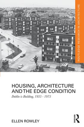Housing, Architecture and the Edge Condition: Dublin is building, 1935 - 1975 book cover