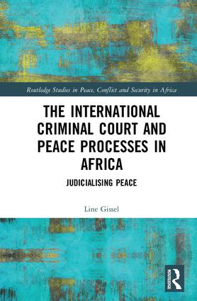 The International Criminal Court and Peace Processes in Africa: Judicialising Peace, 1st Edition (Hardback) book cover