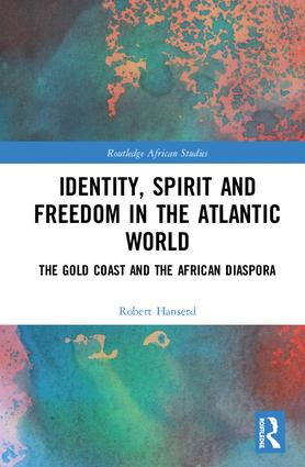 Identity, Spirit and Freedom in the Atlantic World: The Gold Coast and the African Diaspora book cover