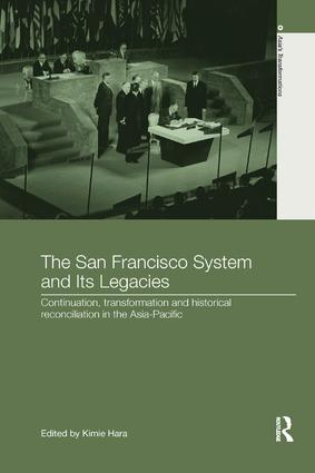 The San Francisco System and Its Legacies: Continuation, Transformation and Historical Reconciliation in the Asia-Pacific, 1st Edition (Paperback) book cover