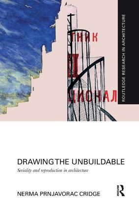 Drawing the Unbuildable: Seriality and Reproduction in Architecture, 1st Edition (Paperback) book cover