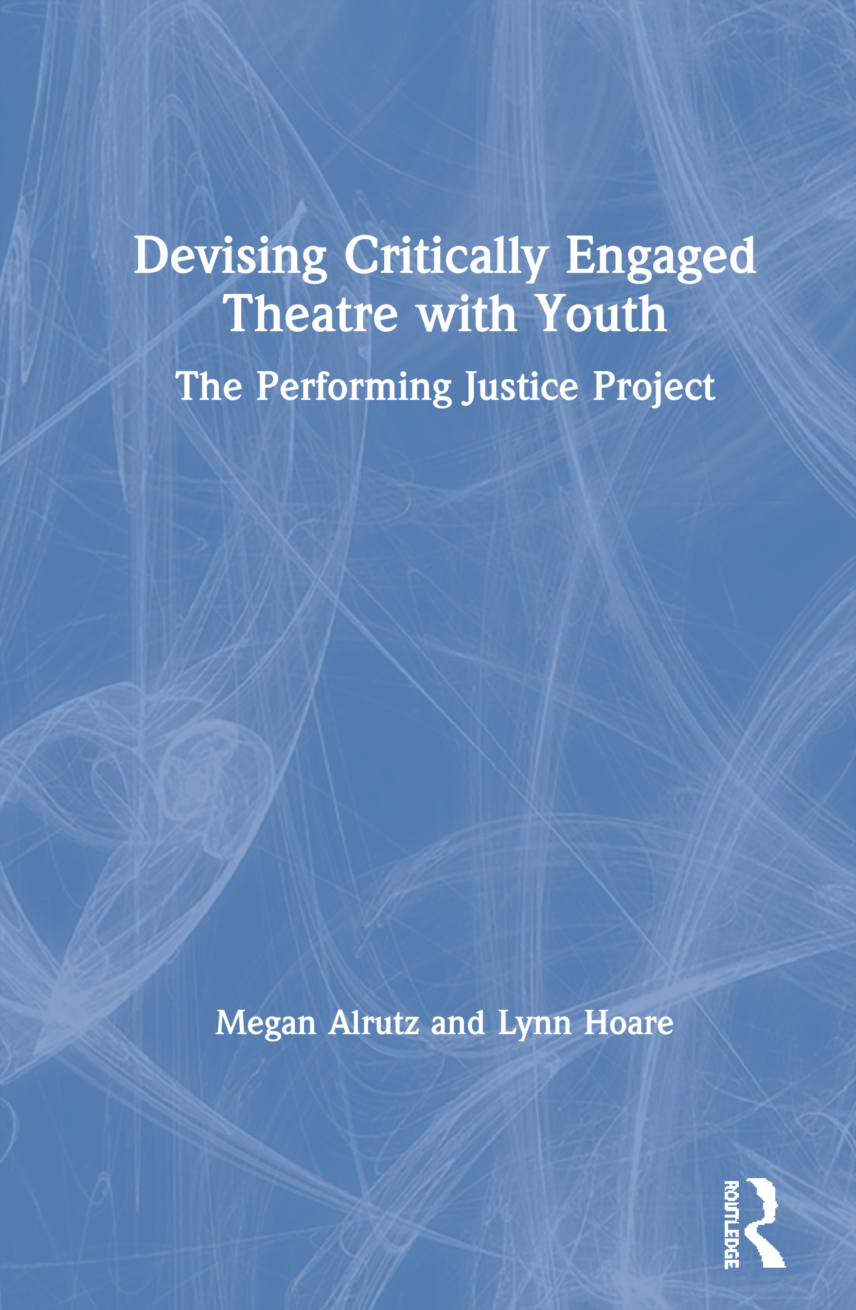 Devising Critically Engaged Theatre with Youth: The Performing Justice Project, 1st Edition (Hardback) book cover