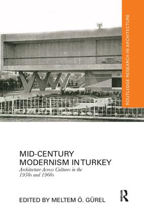 Mid-Century Modernism in Turkey: Architecture Across Cultures in the 1950s and 1960s, 1st Edition (Paperback) book cover