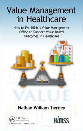 Value Management in Healthcare: How to Establish a Value Management Office to Support Value-Based Outcomes in Healthcare book cover